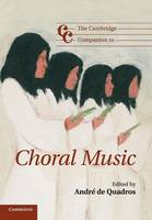 Cambridge Companions to Music: The Cambridge Companion to Choral Music