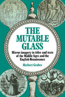 The Mutable Glass: Mirror-imagery in titles and texts of the Middle Ages and English Renaissance (Paperback)