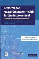 Performance Measurement for Health System Improvement: Experiences, Challenges and Prospects - Health Economics, Policy and Management (Paperback)