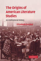 Cambridge Studies in American Literature and Culture: The Origins of American Literature Studies: An Institutional History Series Number 154 (Paperback)