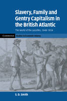 Slavery, Family, and Gentry Capitalism in the British Atlantic: The World of the Lascelles, 1648-1834 - Cambridge Studies in Economic History - Second Series (Paperback)