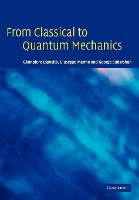 From Classical to Quantum Mechanics: An Introduction to the Formalism, Foundations and Applications (Paperback)