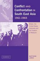 Conflict and Confrontation in South East Asia, 1961-1965: Britain, the United States, Indonesia and the Creation of Malaysia (Paperback)