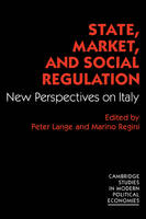 Cambridge Studies in Modern Political Economies: State, Market and Social Regulation: New Perspectives on Italy (Paperback)