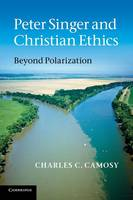 Peter Singer and Christian Ethics: Beyond Polarization (Paperback)