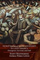 Democracies and Dictatorships in Latin America: Emergence, Survival, and Fall (Paperback)