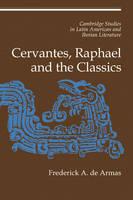 Cambridge Studies in Latin American and Iberian Literature: Cervantes, Raphael and the Classics Series Number 12 (Paperback)
