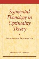 Segmental Phonology in Optimality Theory: Constraints and Representations (Paperback)
