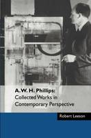 A. W. H. Phillips: Collected Works in Contemporary Perspective (Paperback)