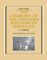 The Churches of the Crusader Kingdom of Jerusalem: Volume 3, The City of Jerusalem: A Corpus - The Churches of the Crusader Kingdom of Jerusalem (Paperback)