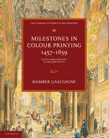 Milestones in Colour Printing 1457-1859: With a Bibliography of Nelson Prints - The Sandars Lectures in Bibliography (Paperback)