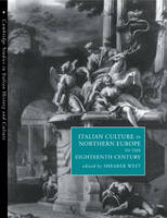 Cambridge Studies in Italian History and Culture: Italian Culture in Northern Europe in the Eighteenth Century (Paperback)