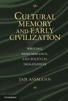 Cultural Memory and Early Civilization: Writing, Remembrance, and Political Imagination (Paperback)