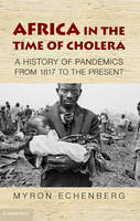 Africa in the Time of Cholera: A History of Pandemics from 1817 to the Present - African Studies (Paperback)