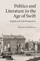 Politics and Literature in the Age of Swift: English and Irish Perspectives (Hardback)