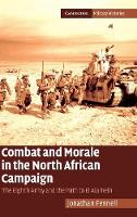 Cambridge Military Histories: Combat and Morale in the North African Campaign: The Eighth Army and the Path to El Alamein (Hardback)