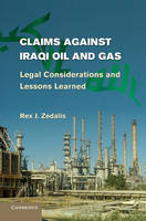 Claims against Iraqi Oil and Gas: Legal Considerations and Lessons Learned (Hardback)