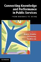 Connecting Knowledge and Performance in Public Services: From Knowing to Doing (Hardback)