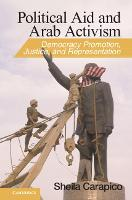 Political Aid and Arab Activism: Democracy Promotion, Justice, and Representation - Cambridge Middle East Studies (Hardback)