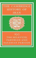The The Cambridge History of Iran 7 Volume Set in 8 Pieces The Seleucid, Parthian and Sasanid Periods: Volume 3: Part 2 - The Cambridge History of Iran (Hardback)