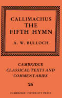 Callimachus: The Fifth Hymn: The Bath of Pallas - Cambridge Classical Texts and Commentaries (Hardback)