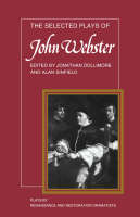 Plays by Renaissance and Restoration Dramatists 11 Volume Paperback Set: The Selected Plays of John Webster: The White Devil, The Duchess of Malfi, The Devil's Law Case - Plays by Renaissance and Restoration Dramatists (Paperback)