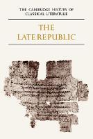 The Cambridge History of Classical Literature: Volume 2, Latin Literature, Part 2, The Late Republic - The Cambridge History of Classical Literature (Paperback)