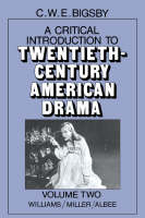 A Critical Introduction to Twentieth-Century American Drama: Volume 2, Williams, Miller, Albee (Paperback)