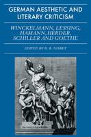 German Aesthetic and Literary Criticism: Winckelmann, Lessing, Hamann, Herder, Schiller and Goethe (Paperback)