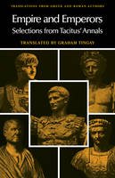 Empire and Emperors: Selections from Tacitus' Annals - Translations from Greek and Roman Authors (Paperback)