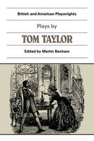 Plays by Tom Taylor: Still Waters Run Deep, The Contested Election, The Overland Route, The Ticket-of-Leave Man - British and American Playwrights 15 Volume Paperback Set (Paperback)