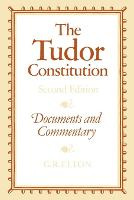 The Tudor Constitution: Documents and Commentary (Paperback)