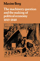 The Machinery Question and the Making of Political Economy 1815-1848 (Paperback)
