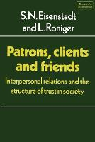Themes in the Social Sciences: Patrons, Clients and Friends: Interpersonal Relations and the Structure of Trust in Society (Paperback)