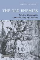 The Old Enemies: Catholic and Protestant in Nineteenth-Century English Culture (Paperback)