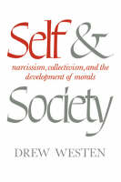 Self and Society: Narcissism, Collectivism, and the Development of Morals (Hardback)