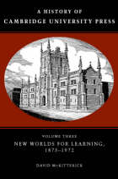 A History of Cambridge University Press: Volume 3, New Worlds for Learning, 1873-1972 - A History of Cambridge University Press (Hardback)