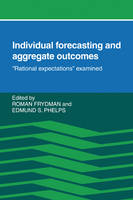 Individual Forecasting and Aggregate Outcomes: 'Rational Expectations' Examined (Paperback)