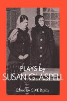 Plays by Susan Glaspell - British and American Playwrights (Paperback)