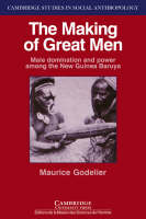 Cambridge Studies in Social and Cultural Anthropology: The Making of Great Men: Male Domination and Power among the New Guinea Baruya Series Number 56 (Paperback)
