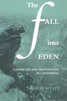 The Fall into Eden: Landscape and Imagination in California - Cambridge Studies in American Literature and Culture (Hardback)