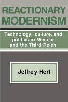 Reactionary Modernism: Technology, culture, and politics in Weimar and the Third Reich (Paperback)