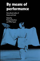 By Means of Performance: Intercultural Studies of Theatre and Ritual (Paperback)