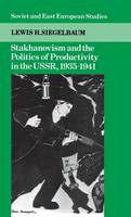 Stakhanovism and the Politics of Productivity in the USSR, 1935-1941 - Cambridge Russian, Soviet and Post-Soviet Studies (Hardback)