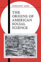 The Origins of American Social Science - Ideas in Context (Hardback)