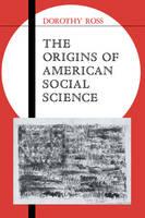 The Origins of American Social Science - Ideas in Context (Hardback)