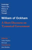 William of Ockham: A Short Discourse on Tyrannical Government - Cambridge Texts in the History of Political Thought (Hardback)