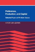 Preference, Production and Capital: Selected Papers of Hirofumi Uzawa (Hardback)