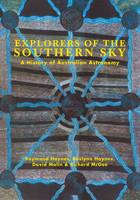Explorers of the Southern Sky: A History of Australian Astronomy (Hardback)