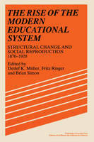 The Rise of the Modern Educational System: Structural Change and Social Reproduction 1870-1920 (Paperback)